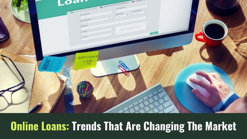 Online Loans Trends That Are Changing The Market