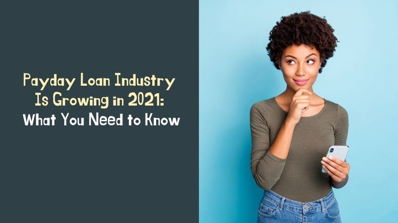 Payday Loan Industry Is Growing in 2021 What You Need to Know